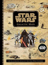 Disney - Star Wars Galactic Maps An Illustrated Atlas of the Star Wars Universe
