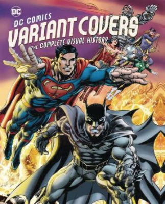 DC Comics Variant Covers Complete Visual History HC